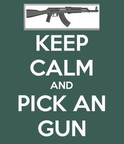 Poster: KEEP CALM AND PICK AN GUN