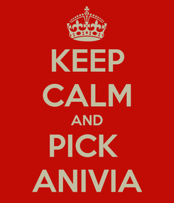Poster: KEEP CALM AND PICK  ANIVIA
