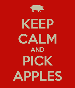 Poster: KEEP CALM AND PICK APPLES