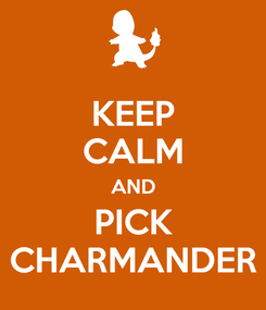 Poster: KEEP CALM AND PICK CHARMANDER