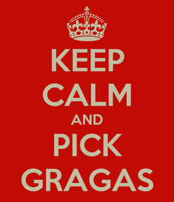 Poster: KEEP CALM AND PICK GRAGAS