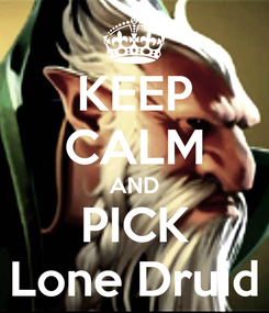 Poster: KEEP CALM AND PICK Lone Druid