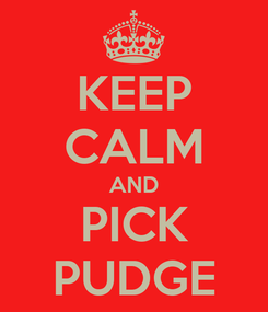 Poster: KEEP CALM AND PICK PUDGE