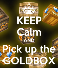 Poster: KEEP Calm AND Pick up the GOLDBOX