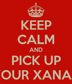 Poster: KEEP CALM AND PICK UP YOUR XANAX