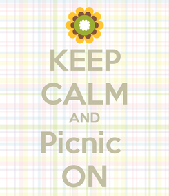 Poster: KEEP CALM AND Picnic  ON