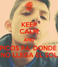 Poster: KEEP CALM AND PICOS PA' DONDE  NO LLEGA EL SOL