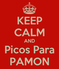 Poster: KEEP CALM AND Picos Para PAMON