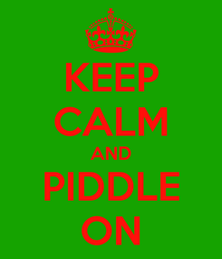 Poster: KEEP CALM AND PIDDLE ON