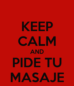 Poster: KEEP CALM AND PIDE TU MASAJE