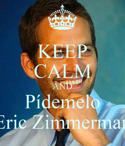 Poster: KEEP CALM AND Pídemelo Eric Zimmerman