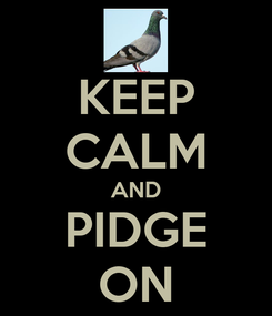 Poster: KEEP CALM AND PIDGE ON