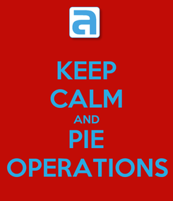 Poster: KEEP CALM AND PIE OPERATIONS