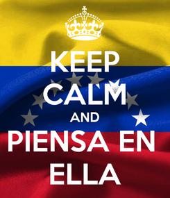 Poster: KEEP CALM AND PIENSA EN  ELLA