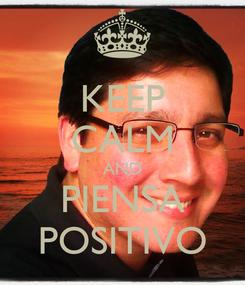 Poster: KEEP CALM AND PIENSA POSITIVO