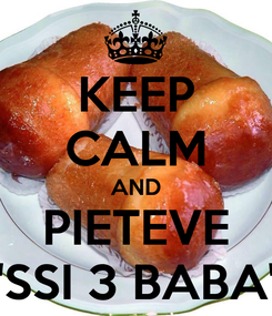Poster: KEEP CALM AND PIETEVE 'SSI 3 BABA'
