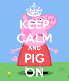 Poster: KEEP CALM AND PIG ON