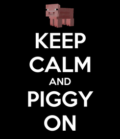 Poster: KEEP CALM AND PIGGY ON