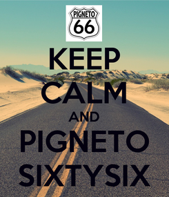 Poster: KEEP CALM AND PIGNETO SIXTYSIX