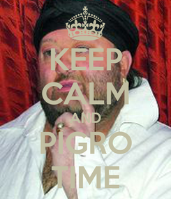 Poster: KEEP CALM AND PIGRO TIME