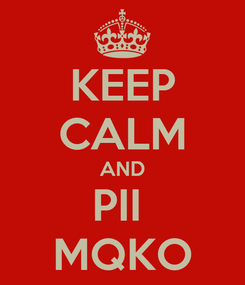 Poster: KEEP CALM AND PII  MQKO