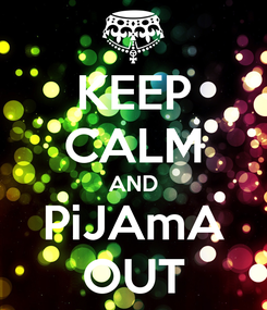Poster: KEEP CALM AND PiJAmA OUT