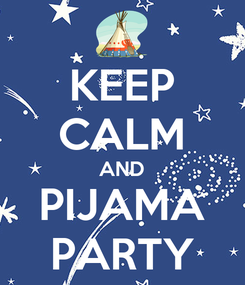 Poster: KEEP CALM AND PIJAMA PARTY