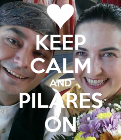 Poster: KEEP CALM AND PILARES ON