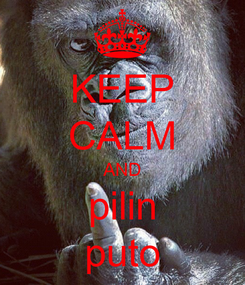 Poster: KEEP CALM AND pilin puto