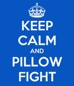Poster: KEEP CALM AND PILLOW FIGHT