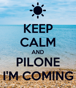 Poster: KEEP CALM AND PILONE I'M COMING