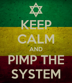 Poster: KEEP CALM AND PIMP THE SYSTEM