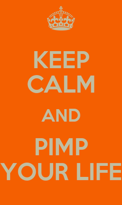Poster: KEEP CALM AND PIMP YOUR LIFE