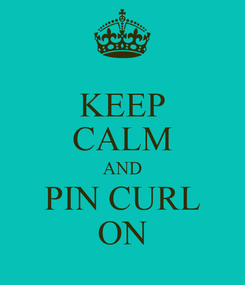 Poster: KEEP CALM AND PIN CURL ON