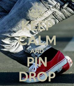 Poster: KEEP CALM AND PIN DROP