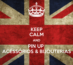 Poster: KEEP CALM AND PIN UP  ACESSÓRIOS & BIJOUTERIAS