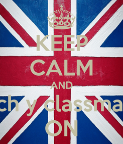 Poster: KEEP CALM AND Pinch y classmate's ON