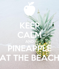 Poster: KEEP CALM AND PINEAPPLE AT THE BEACH