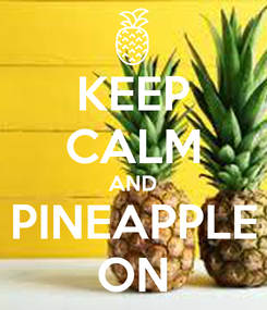 Poster: KEEP CALM AND PINEAPPLE ON