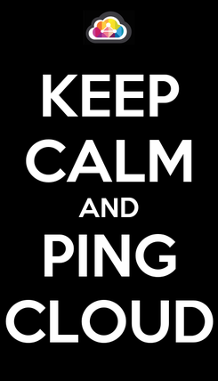 Poster: KEEP CALM AND PING CLOUD