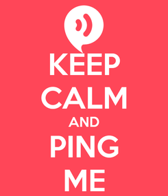 Poster: KEEP CALM AND PING ME