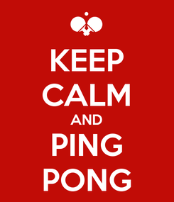 Poster: KEEP CALM AND PING PONG