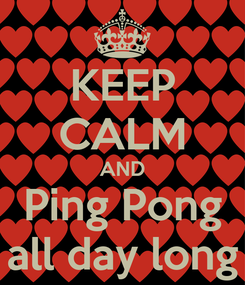 Poster: KEEP CALM AND Ping Pong all day long