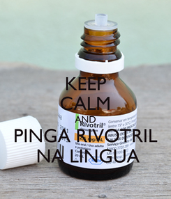 Poster: KEEP CALM AND PINGA RIVOTRIL  NA LINGUA