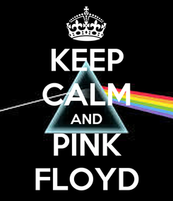 Poster: KEEP CALM AND PINK FLOYD