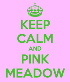 Poster: KEEP CALM AND PINK MEADOW
