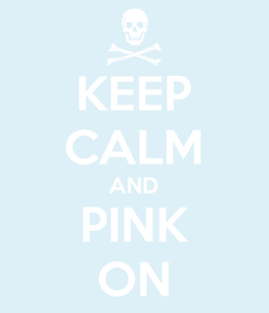 Poster: KEEP CALM AND PINK ON