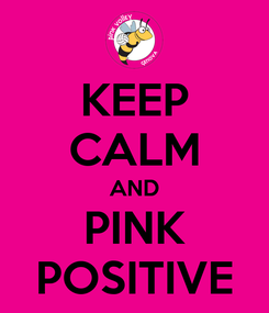 Poster: KEEP CALM AND PINK POSITIVE