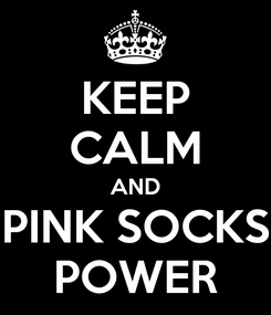 Poster: KEEP CALM AND PINK SOCKS POWER