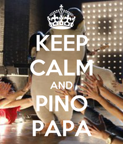 Poster: KEEP CALM AND PINO PAPA